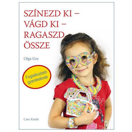 Színezd ki - vágd ki - ragaszd össze - Foglalkoztató gyerekeknek, Olga Gre