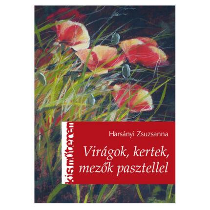 Kis Műterem - Virágok, kertek, mezők pasztellel - Harsányi Zsuzsanna